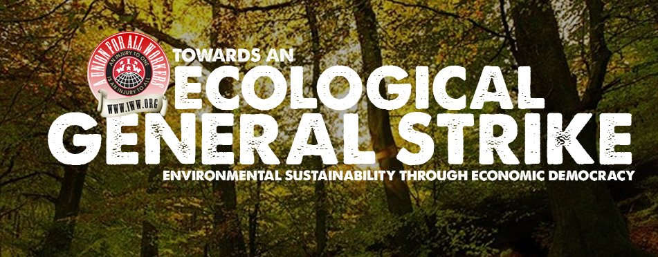 Towards an Ecological General Strike: A Film Screening and Discussion about Revolutionary Ecology, Labor, and Anarchism