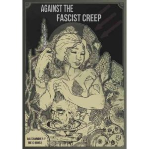 Against the Fascist Creep: Presented by Alexander Reid Ross