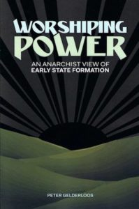 Worshiping Power: An Anarchist Vision of Early State Formation