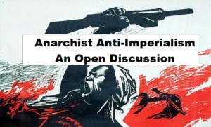 Anarchist Anti-Imperialism: An Open Discussion
